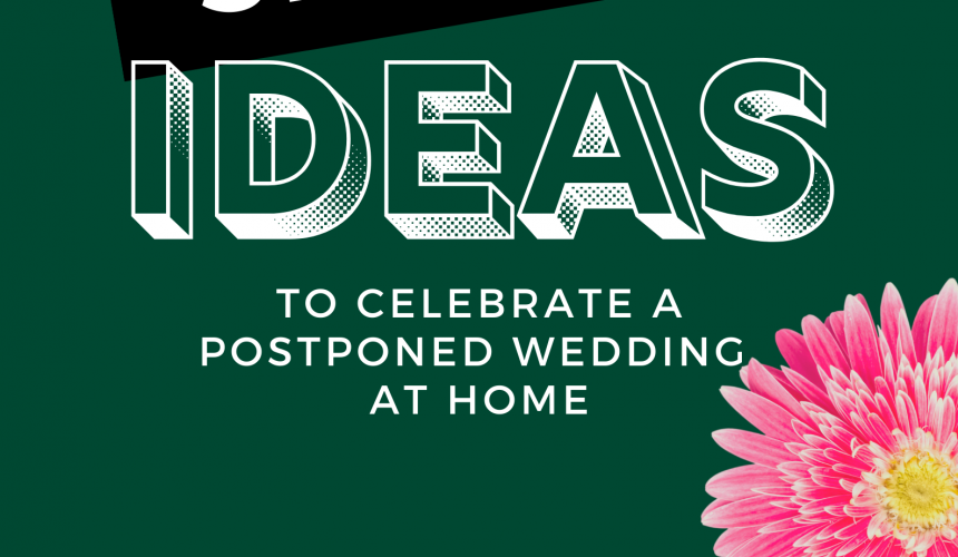 7 Ways To Celebrate Your Postponed Wedding Day At Home